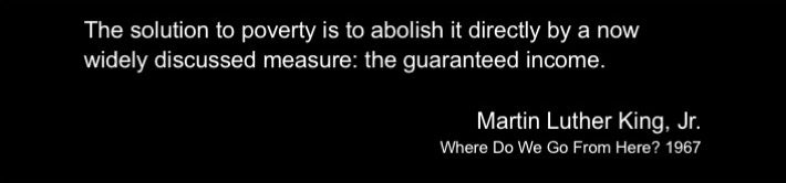 "the guaranteed income."" - Martin Luther King, Jr."