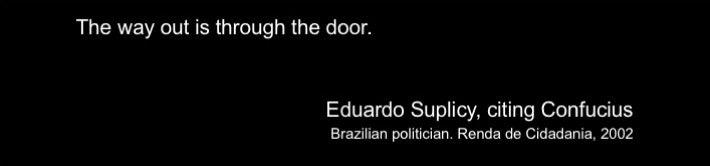 Brazillian politician Eduardo Suplicy, citing Confucius in support of basic income measures.