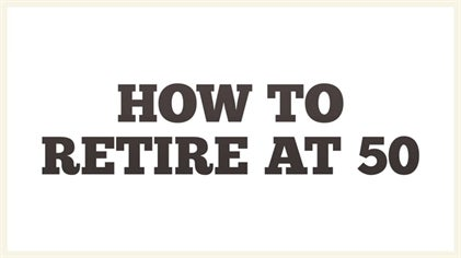 How To Retire At 50