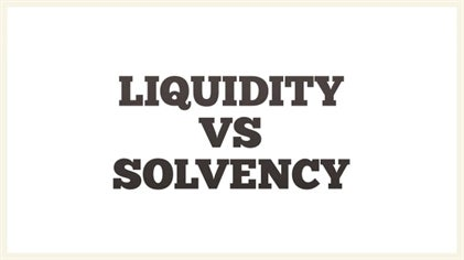 Liquidity Vs. Solvency